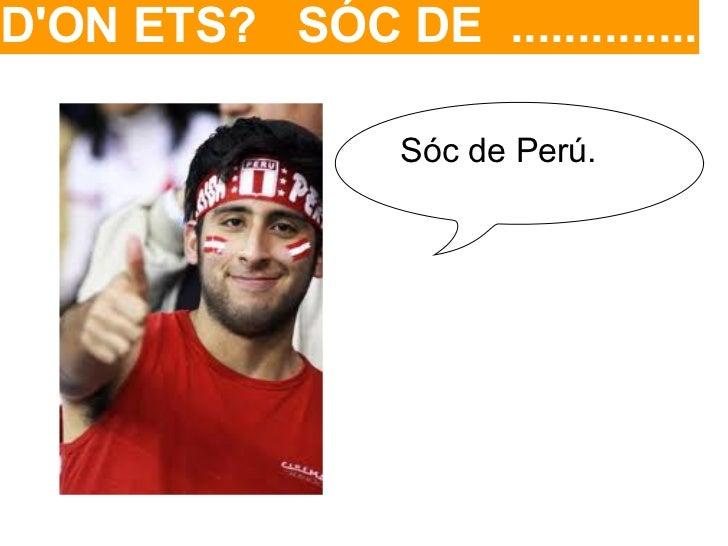 DON ETS? SÓC DE ..............                 Sóc de Perú.