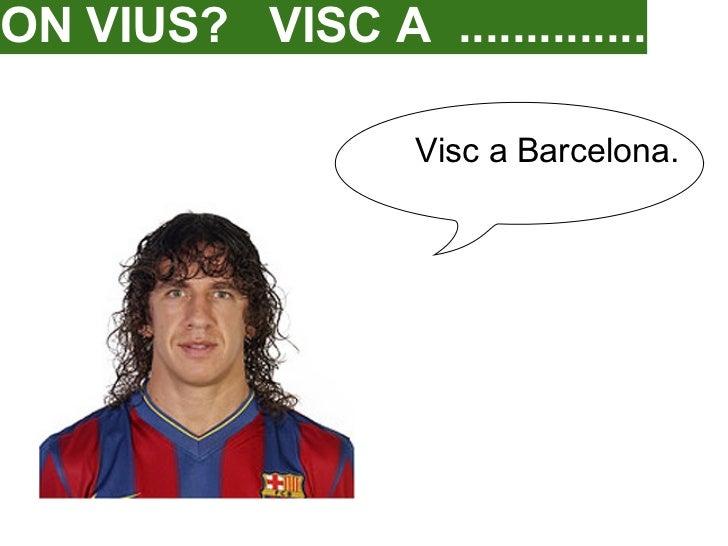 ON VIUS? VISC A ..............                   Visc a Barcelona.