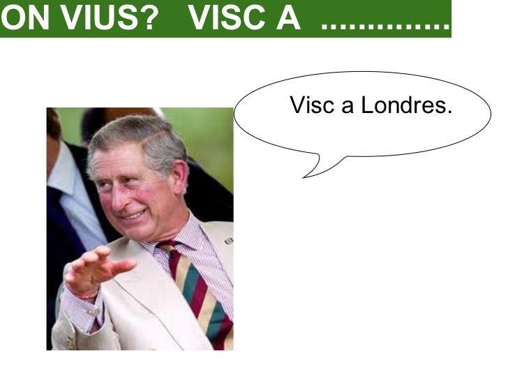 ON VIUS? VISC A ..............                   Visc a Londres.