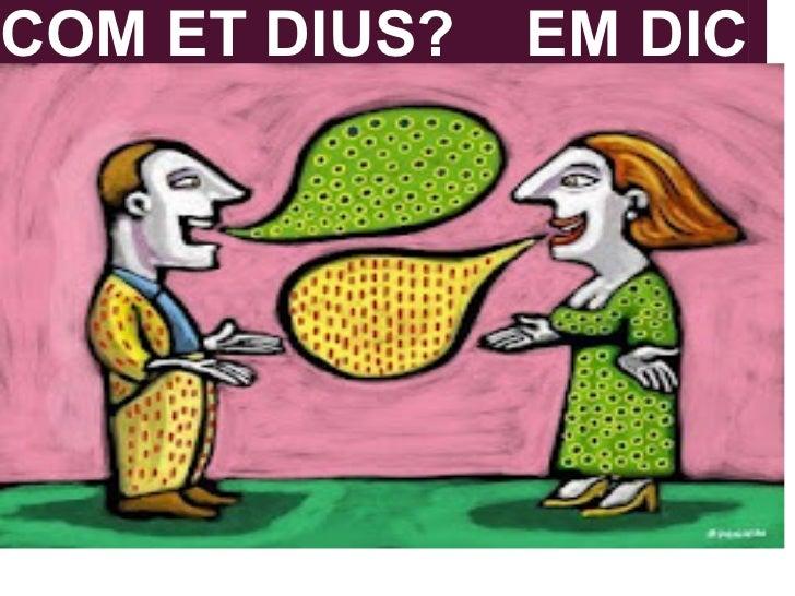 COM ET DIUS?   EM DIC.......