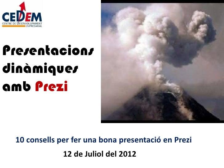 Presentacionsdinàmiquesamb Prezi 10 consells per fer una bona presentació en Prezi              12 de Juliol del 2012