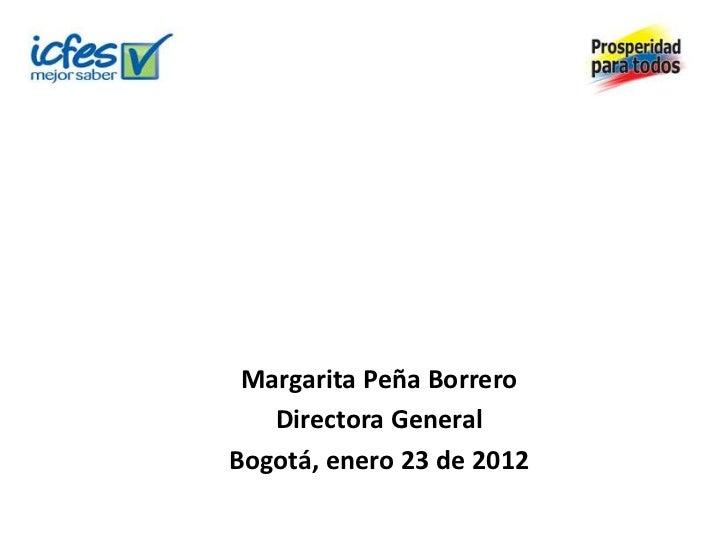 Margarita Peña Borrero   Directora GeneralBogotá, enero 23 de 2012