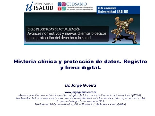 Historia clínica y protección de datos. Registro                 y firma digital.                                     Lic ...