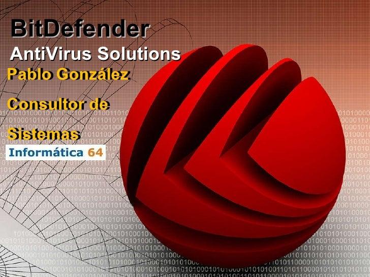 BitDefender AntiVirus Solutions Pablo González Consultor de Sistemas Pablo González Consultor de Sistemas