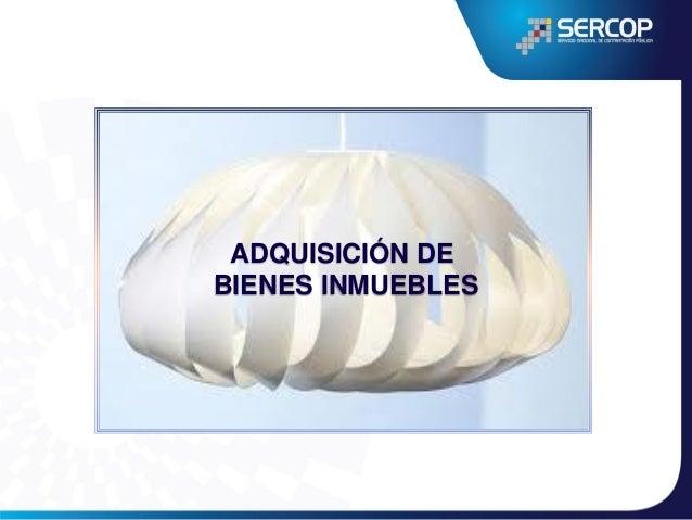 Adquisición de Bienes Inmuebles  DECLARATORIA DE INTERÉS PÚBLICA O DE INTERÉS SOCIAL BUSCAR UN ACUERDO DIRECTO ENTRE LAS P...