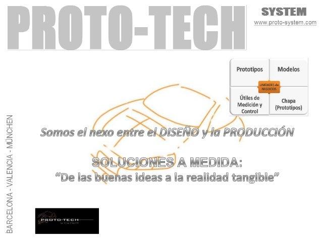PROTOTECH SYSTEM fue fundada en BARCELONA en 2004. El desarrollo continuo yla innovación nos han convertido en un socio co...