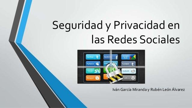 Seguridad y Privacidad en las Redes Sociales  Iván García Miranda y Rubén León Álvarez