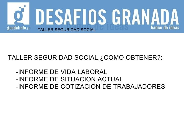TALLER SEGURIDAD SOCIAL TALLER SEGURIDAD SOCIAL,¿COMO OBTENER?: -INFORME DE VIDA LABORAL -INFORME DE SITUACION ACTUAL -INF...
