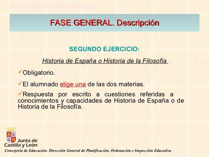 FASE GENERAL. Descripción <ul><li>SEGUNDO EJERCICIO:   </li></ul><ul><li>Historia de España o Historia de la Filosofía   <...