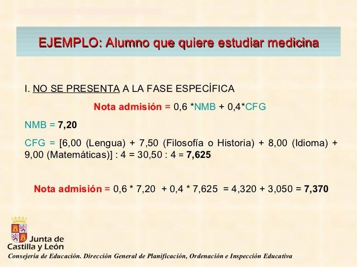 EJEMPLO: Alumno que quiere estudiar medicina I.  NO SE PRESENTA  A LA FASE ESPECÍFICA Nota admisión  =  0,6 * NMB  + 0,4* ...