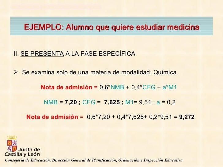 EJEMPLO: Alumno que quiere estudiar medicina <ul><li>II.  SE PRESENTA  A LA FASE ESPECÍFICA  </li></ul><ul><li>Se examina ...