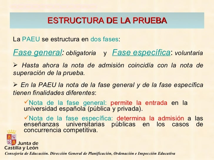 ESTRUCTURA DE LA PRUEBA <ul><li>La  PAEU  se estructura en  dos fases : </li></ul><ul><li>Fase general :   obligatoria   y...
