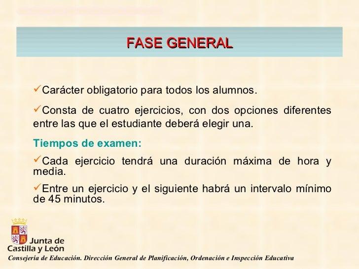 FASE GENERAL <ul><li>Carácter obligatorio para todos los alumnos. </li></ul><ul><li>Consta de cuatro ejercicios, con dos o...