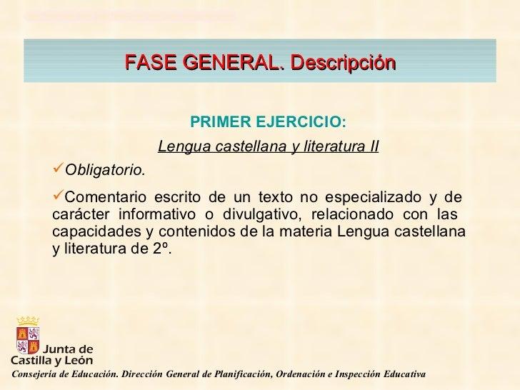 FASE GENERAL. Descripción <ul><li>PRIMER EJERCICIO: </li></ul><ul><li>Lengua castellana y literatura II </li></ul><ul><li>...