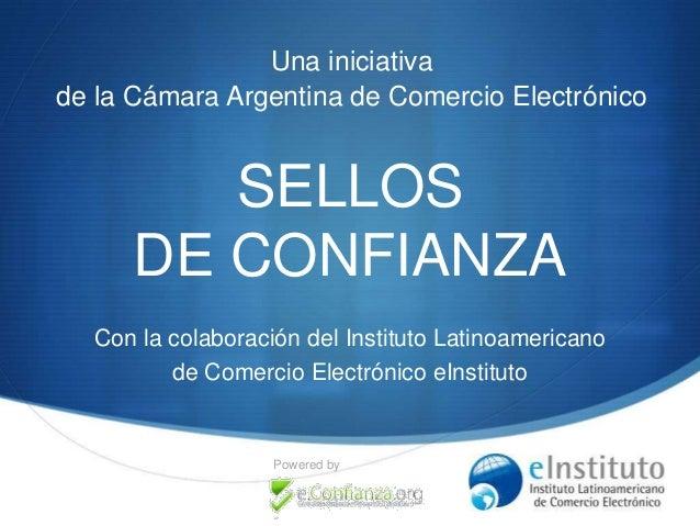 Una iniciativa de la Cámara Argentina de Comercio Electrónico  SELLOS DE CONFIANZA Con la colaboración del Instituto Latin...
