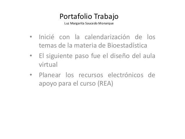 Portafolio Trabajo Luz Margarita Saucedo Monarque • Inicié con la calendarización de los temas de la materia de Bioestadís...