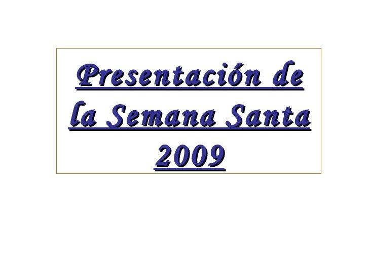 Presentación de la Semana Santa 2009