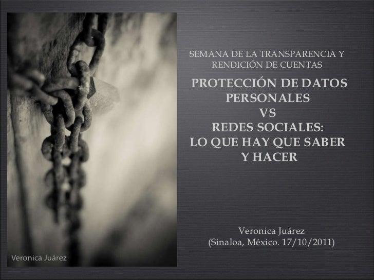 PROTECCIÓN DE DATOS PERSONALES  VS  REDES SOCIALES:  LO QUE HAY QUE SABER  Y HACER <ul><li>SEMANA DE LA TRANSPARENCIA Y RE...