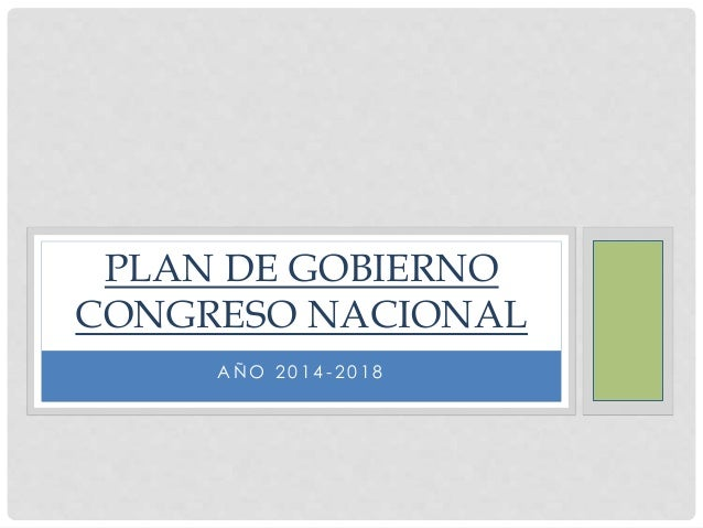 A Ñ O 2 0 1 4 - 2 0 1 8 PLAN DE GOBIERNO CONGRESO NACIONAL