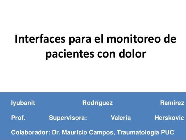 Iyubanit Rodríguez Ramírez Prof. Supervisora: Valeria Herskovic Colaborador: Dr. Mauricio Campos, Traumatología PUC Interf...