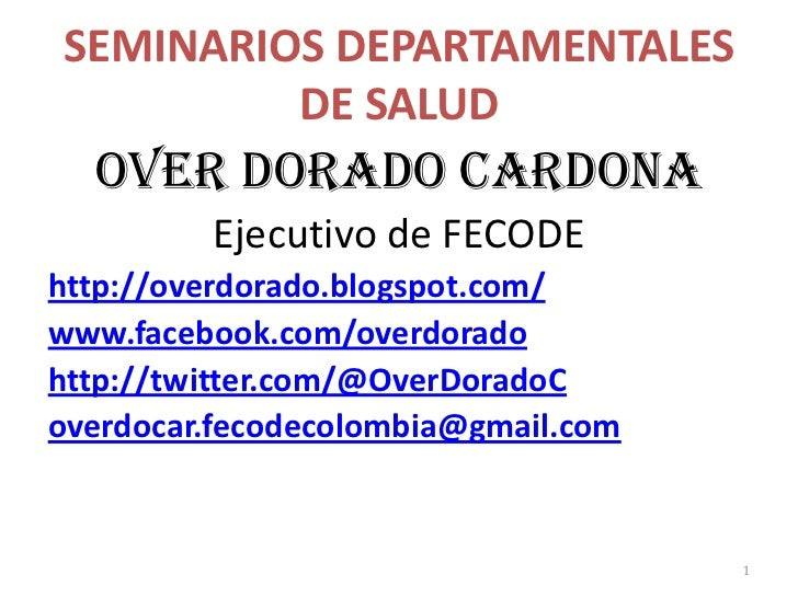 SEMINARIOS DEPARTAMENTALES         DE SALUD  OVER DORADO CARDONA         Ejecutivo de FECODEhttp://overdorado.blogspot.com...