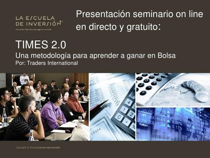 Presentación seminario on line en directo y gratuito:<br />TIMES 2.0Una metodología para aprender a ganar en BolsaPor: Tra...