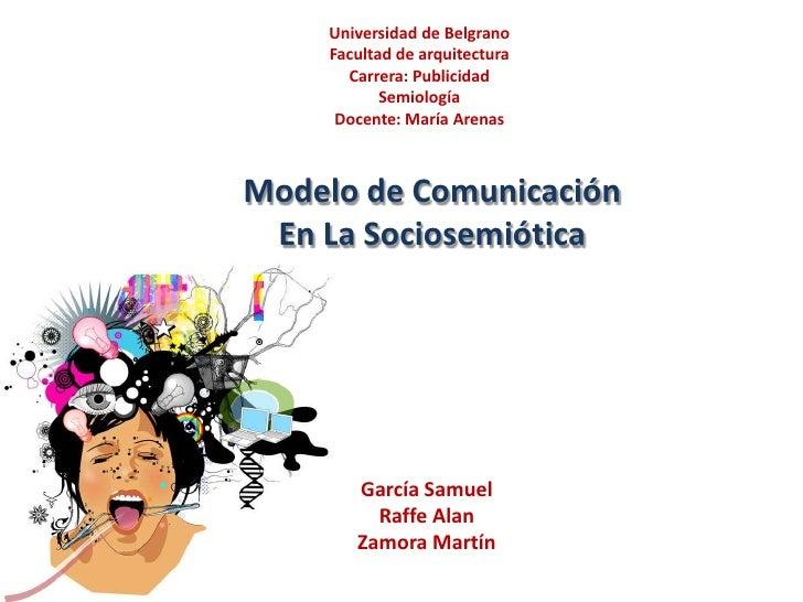 Universidad de Belgrano    Facultad de arquitectura      Carrera: Publicidad           Semiología     Docente: María Arena...