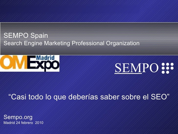 "SEMPO Spain es el Grupo de Trabajo Oficial Espa ñol de SEMPO, la  Search Engine Marketing Professional Organization "" Casi..."