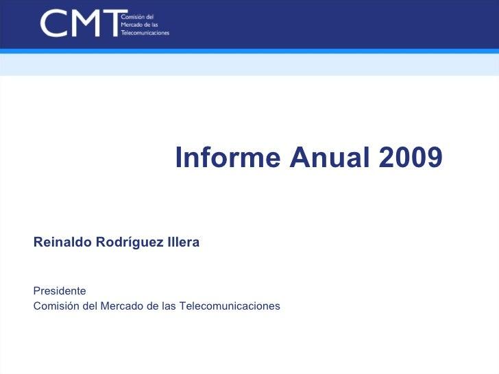 Informe Anual 2009 <ul><li>Reinaldo Rodríguez Illera </li></ul><ul><li>Presidente  </li></ul><ul><li>Comisión del Mercado ...