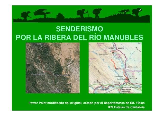 SENDERISMO POR LA RIBERA DEL RÍO MANUBLES  Power Point modificado del original, creado por el Departamento de Ed. Física I...