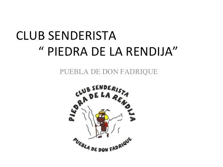 """CLUB SENDERISTA   """" PIEDRA DE LA RENDIJA""""       PUEBLA DE DON FADRIQUE"""