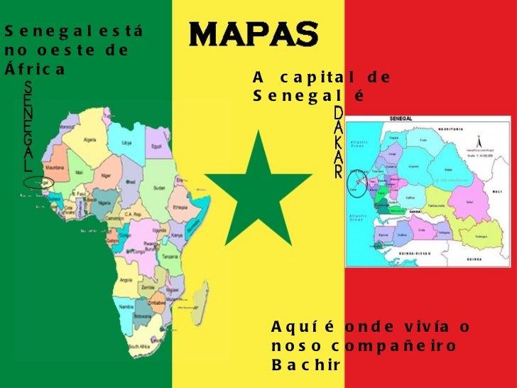 A  capital  de  Senegal  é  Senegal está no oeste de África Aquí é onde vivía o noso compañeiro Bachir