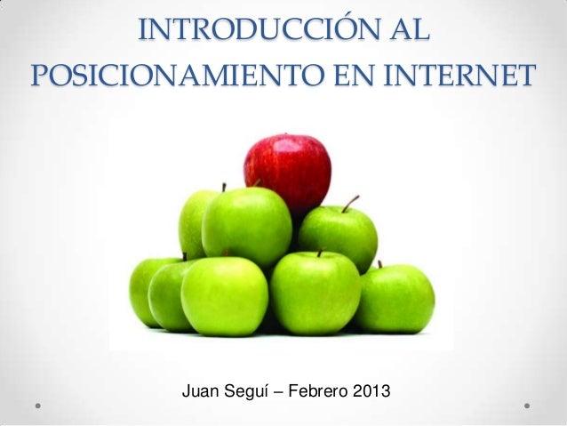 INTRODUCCIÓN ALPOSICIONAMIENTO EN INTERNET        Juan Seguí – Febrero 2013