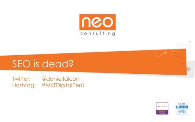 SEO is dead? Twitter: Hashtag:  @danielfalcon #MKTDigitalPerú