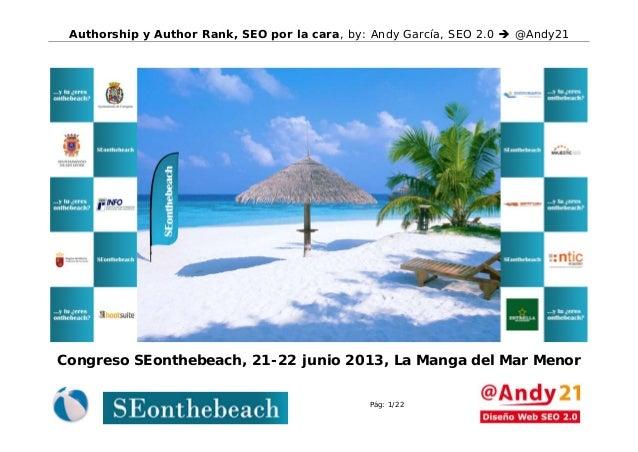 Authorship y Author Rank, SEO por la cara, by: Andy García, SEO 2.0  @Andy21Pág: 1/22Congreso SEonthebeach, 21-22 junio 2...