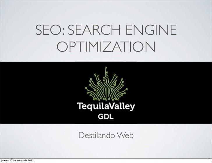 SEO: SEARCH ENGINE                                OPTIMIZATION                                  Destilando Webjueves 17 de...