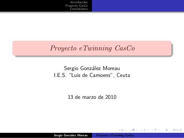"Introducci´on Proyecto CasCo Conclusiones Proyecto eTwinning CasCo Sergio Gonz´alez Moreau I.E.S. ""Luis de Camoens"", Ceuta..."