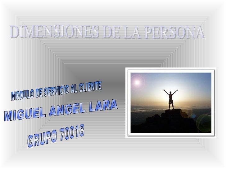 DIMENSIONES DE LA PERSONA MODULO DE SERVICIO AL CLIENTE MIGUEL ANGEL LARA GRUPO 70018