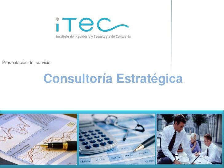 Presentación del servicio:                     Consultoría Estratégica                       Consultoría Estratégica