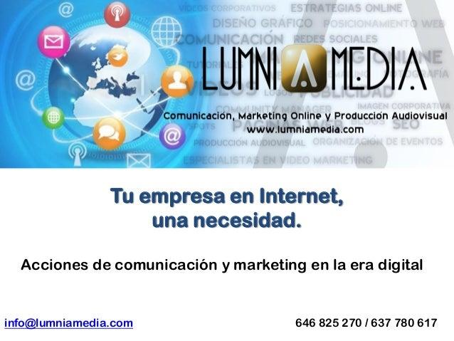 Tu empresa en Internet, una necesidad. Acciones de comunicación y marketing en la era digital  info@lumniamedia.com  646 8...