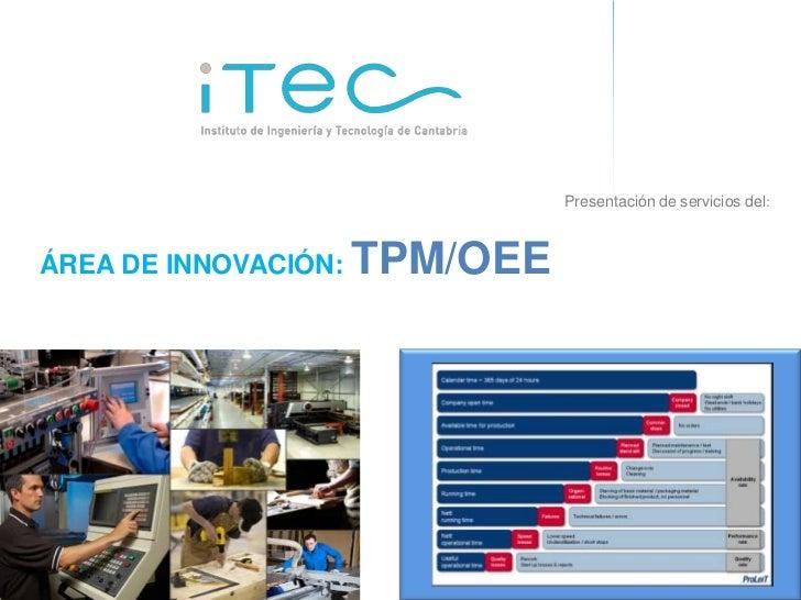 Presentación de servicios del:  ÁREA DE INNOVACIÓN:                         TPM/OEEOferta de servicios de consultoría de I...