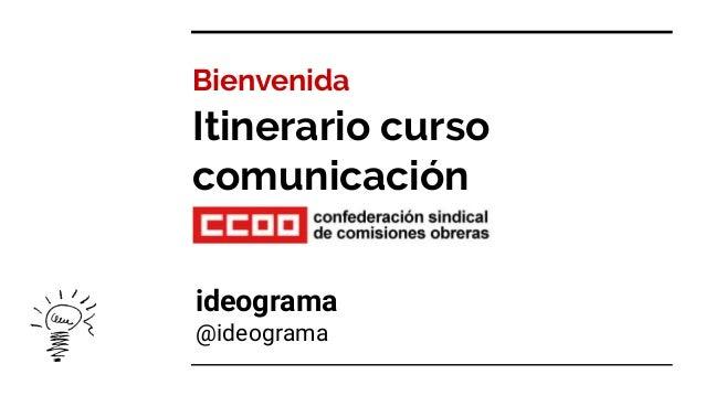 Bienvenida Itinerario curso comunicación ideograma @ideograma