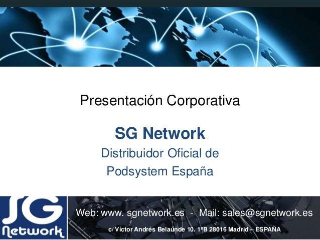 Presentación CorporativaSG NetworkDistribuidor Oficial dePodsystem EspañaWeb: www. sgnetwork.es - Mail: sales@sgnetwork.es...