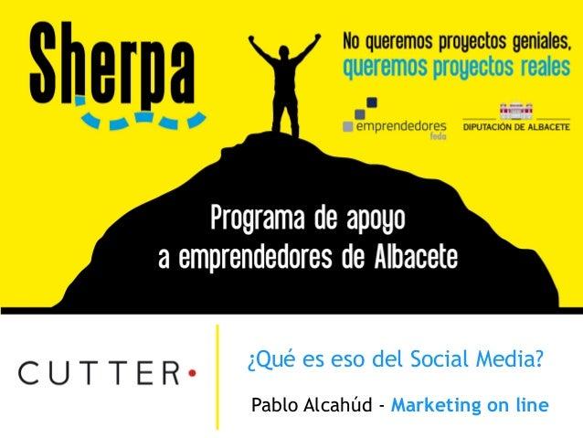 ¿Qué es eso del Social Media? Pablo Alcahúd - Marketing on line