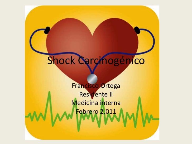 Shock Carcinogénico<br />Francisco Ortega<br />Residente II<br />Medicina interna <br />Febrero 2,011<br />