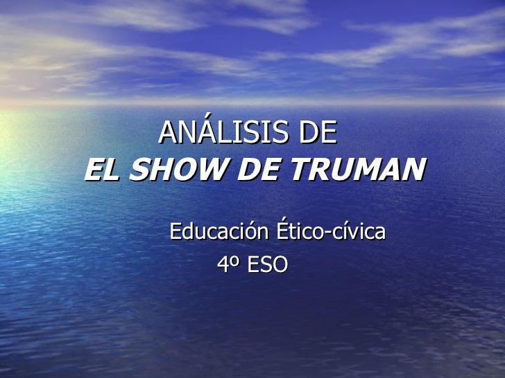 ANÁLISIS DE  EL SHOW DE TRUMAN Educación Ético-cívica 4º ESO