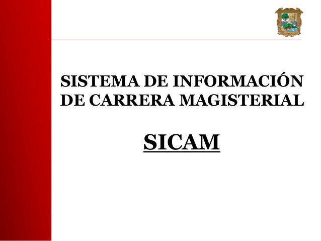 SISTEMA DE INFORMACIÓNDE CARRERA MAGISTERIAL       SICAM