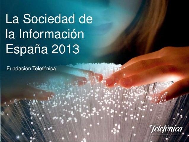 La Sociedad de la Información España 2013 Fundación Telefónica