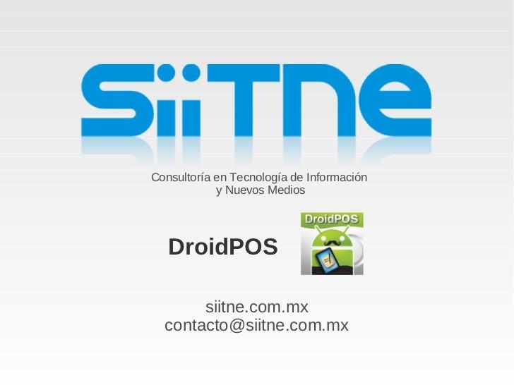 Consultoría en Tecnología de Información            y Nuevos Medios   DroidPOS       siitne.com.mx  contacto@siitne.com.mx