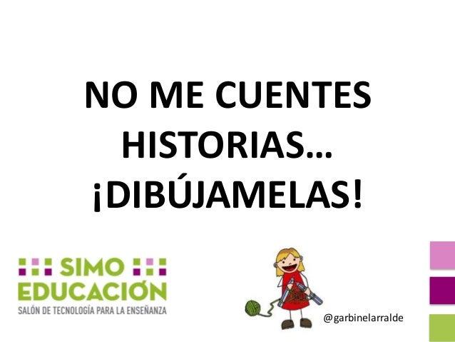 NO ME CUENTES HISTORIAS… ¡DIBÚJAMELAS! @garbinelarralde